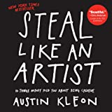 Steal Like An Artist: 10 Things Nobody Told You About Being Creative (Austin Kleon)