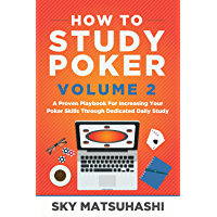 How to Study Poker Volume 2: A Proven Playbook For Increasing Your Poker Skills Through Dedicated Daily Study (English…