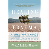 Healing from Trauma: A Survivor's Guide to Understanding Your Symptoms and Reclaiming Your Life (English Edition)