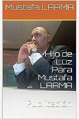 Hijo de Luz Para Mustafa LAAMA: Publicación (Spanish Edition) Kindle Edition