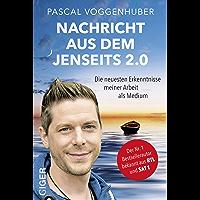 Nachricht aus dem Jenseits 2.0: Die neuesten Erkenntnisse meiner Arbeit als Medium: Bestseller-Autor und Medium Pascal Voggenhuber berichtet: Warum geht ...  Trost und Kraft in Zeiten der Trauer