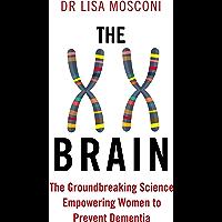 The XX Brain: The Groundbreaking Science Empowering Women to Prevent Dementia
