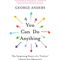 """You Can Do Anything: The Surprising Power of a """"Useless"""" Liberal Arts Education (English Edition)"""