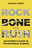 Rock, Bone, and Ruin: An Optimist's Guide to the Historical Sciences (Life and Mind: Philosophical Issues in Biology and…