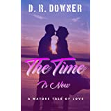 The Time Is Now: A mature tale of love