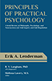 Principles of Practical Psychology: A Brief Review of Philosophy, Psychology, and Neuroscience for Self-Inquiry and Self…