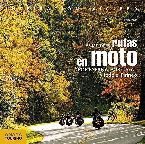 Las mejores rutas en moto por España, Portugal y todo el Pirineo (Inspiración Viajera) por Anaya Touring