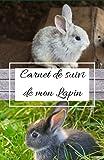 Carnet de suivi de mon lapin: Beau carnet de note/carnet de santé utile et pratique pour suivre l'évolution de son lapin…