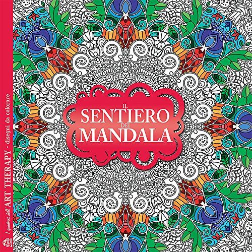 Il sentiero dei mandala. I quaderni dell'Art Therapy. Disegni da colorare