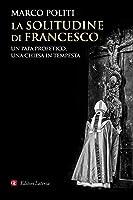 La solitudine di Francesco. Un papa profetico, una Chiesa in tempesta