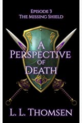 A Perspective of Death: The Missing Shield, Episode 3 - MA Epic High Fantasy Kindle Edition