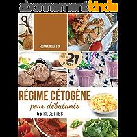 Régime cétogène pour débutants: Défi de 21 jours et 55 recettes savoureuses - Comment transformer votre corps en une…