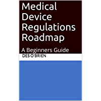 Medical Device Regulations Roadmap: A Beginners Guide (English Edition)