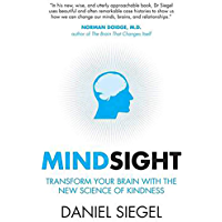 Mindsight: Transform Your Brain with the New Science of Kindness (English Edition)