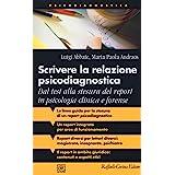 Scrivere la relazione psicodiagnostica. Dal test alla stesura del report in psicologia clinica e forense