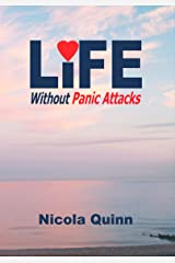 Life Without Panic Attacks: Reclaim Your Emotional Freedom, Reclaim Your Life Kindle Edition