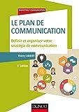Le plan de communication - 5e éd. - Définir et organiser votre stratégie de communication: Définir et organiser votre stratégie de communication