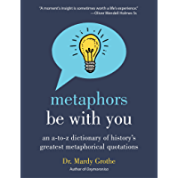 Metaphors Be With You: An A to Z Dictionary of History's Greatest Metaphorical Quotations (English Edition)