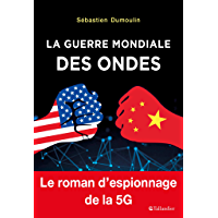 La Guerre mondiale des ondes: Le roman d'espionnage de la 5G (ACTUALITE SOCIETE)