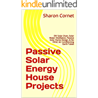 Passive Solar Energy House Projects: DIY Solar Oven, Solar Water Distillation, Passive Solar Home Design, & No HVAC Air…
