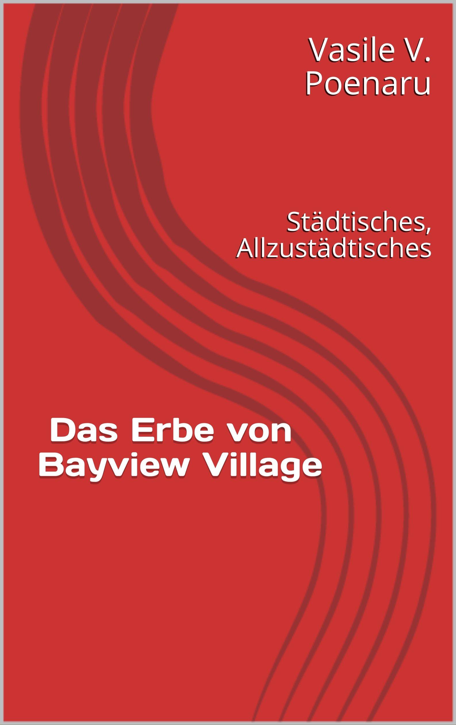 Das Erbe von Bayview Village von Vasile V. Poenaru
