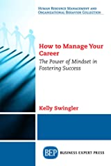 How to Manage Your Career: The Power of Mindset in Fostering Success Kindle Edition
