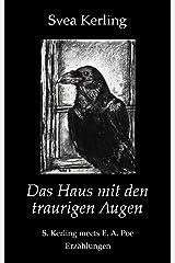 Das Haus mit den traurigen Augen: S. Kerling meets E. A. Poe - Erzählungen Kindle Ausgabe