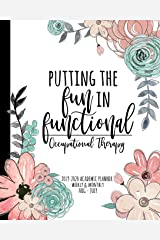 Putting the FUN in Functional Occupational Therapy 2019-2020 Academic Planner Weekly And Monthly Aug-Jul: An OT Academic Calendar Planner For Occupational Therapist during the 2019-2020 School Year Paperback