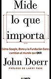 Mide lo que importa: Cómo Google, Bono y la Fundación Gates cambian el mundo con OKR (Spanish Edition)