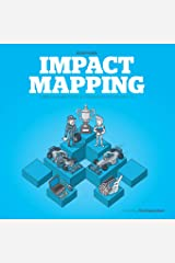 Impact Mapping: Making a Big Impact with Software Products and Projects Paperback