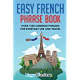 Easy French Phrase Book: Over 1500 Common Phrases For Everyday Use And Travel