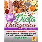 DIETA CHETOGENICA PER PRINCIPIANTI: Avvia la chetosi riducendo i carboidrati, costringi l'organismo a usare i grassi…