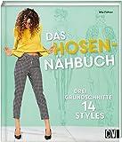Das Hosen-Nähbuch: Drei Grundschnitte 14 Styles
