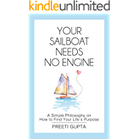 YOUR SAILBOAT NEEDS NO ENGINE: A Simple Philosophy on How to Find Your Life's Purpose