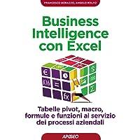 Business intelligence con Excel. Tabelle pivot, macro, formule e funzioni al servizio dei processi aziendali
