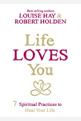 Life Loves You: 7 Spiritual Practices to Heal Your Life Kindle Edition