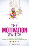 The Motivation Switch:  77 Ways to Get Motivated, Avoid Procrastination, and Achieve Success (English Edition)