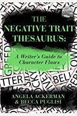 The Negative Trait Thesaurus: A Writer's Guide to Character Flaws Paperback
