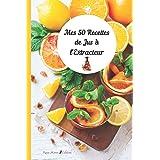 MES 50 RECETTES DE JUS A L'EXTRACTEUR - Rosa Moon Edition: 50 recettes pour faire le plein de vitamines et minéraux