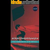 HERAUSFORDERUNGEN : DAS GEHEIMNIS ZUM ERFOLG (German Edition)