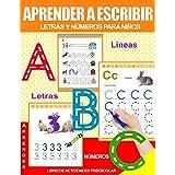 Aprender a Escribir Letras y Números Para Niños: Libro de actividades preescolar: Libro de escritura para niños +3 anôs