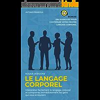 Le langage corporel: Interprétez facilement le langage corporel et comprenez immédiatement les gens qui vous entourent