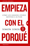 Empieza con el porqué: Cómo los grandes líderes motivan a actuar (Gestión del conocimiento) (Spanish Edition)