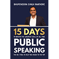 15 Days to Master The Greatest Skill Of All Time PUBLIC SPEAKING: The No. 1 Tool To Help You Reach to The Top