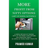 MORE PROFIT FROM NIFTY OPTIONS -- ART OF DOING NOTHING: A simple method of trading NIFTY ATM Options for consistent…