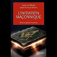 L'initiation maçonnique. Petits et grands mystères: Symbolique de la cérémonie d'initiation au 1er degré