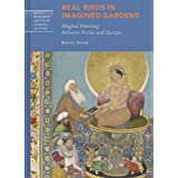 Real Birds in Imagined Gardens: Mughal Painting Between Persia Europe