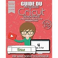 Guide du Cricut Design Space: à mettre entre toutes les mains des débutants Cricut! Nouvelle version!