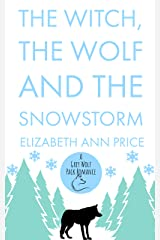 The Witch, the Wolf and the Snowstorm (Grey Wolf Pack Romance Novellas Book 6) Kindle Edition