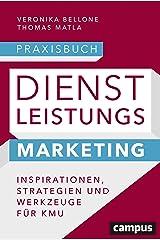 Praxisbuch Dienstleistungsmarketing: Inspirationen, Strategien und Werkzeuge für KMU, plus E-Book inside (ePub, mobi oder pdf) Kindle Ausgabe